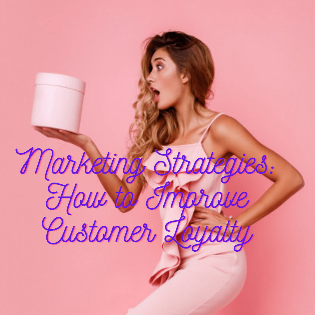 Marketing Strategies: 5 Tips on How to Improve Customer Loyalty and Increase sales