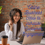Online Business Strategies: 6 Tips on How to Increase Customer Engagement