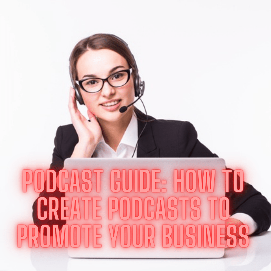 Podcast Guide: 7 Tips on How to Create Podcasts to Promote Your Business - (Audio Promotion)