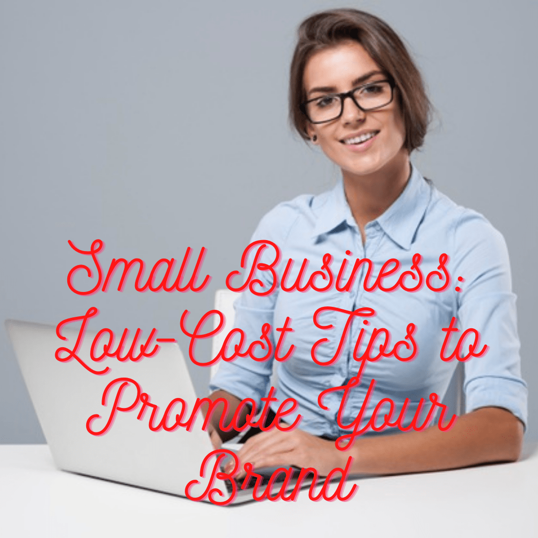 Small Business: 8 Low-Cost Tips to Promote Successfully Your Brand