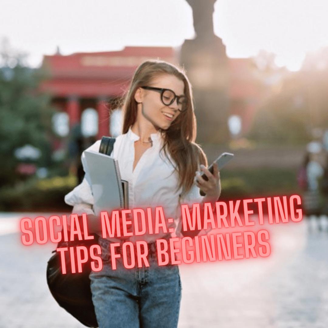 Social Media: 9 Marketing Tips for Beginners
