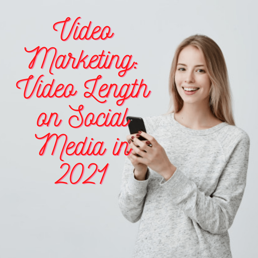 Video Marketing Strategy: 6 Tips for Video Length on Social Media in 2021