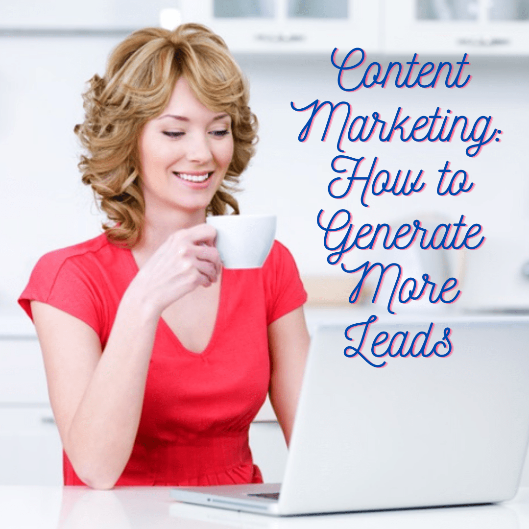 Content Marketing: 6 Tips on How to Generate More Leads