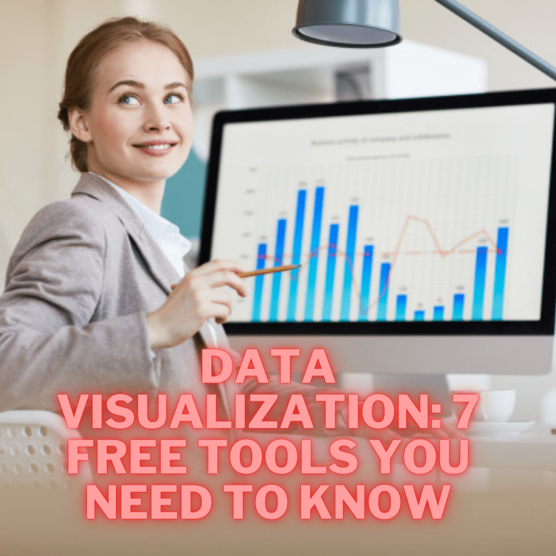 Data Visualization: 7 Free Tools You Need To Know