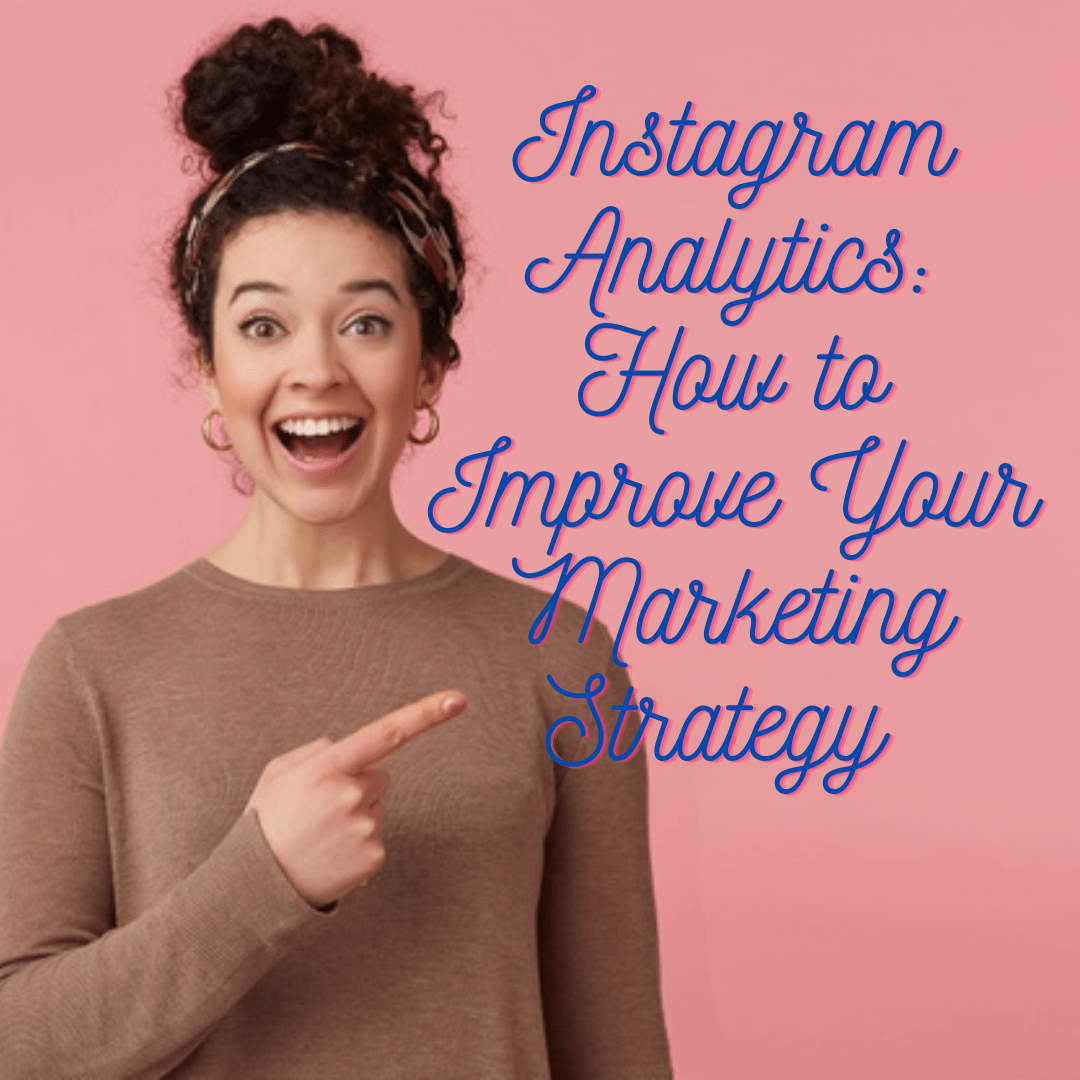 Instagram Analytics: 4 Tips on How to Improve Your Marketing Strategy