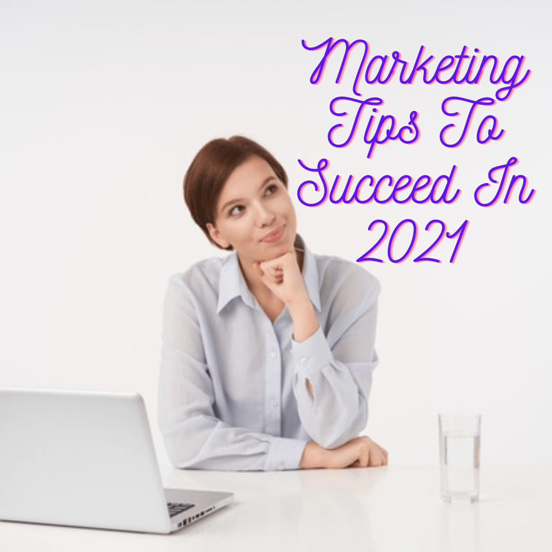 Marketers Guide: 8 Marketing Tips To Succeed In 2021