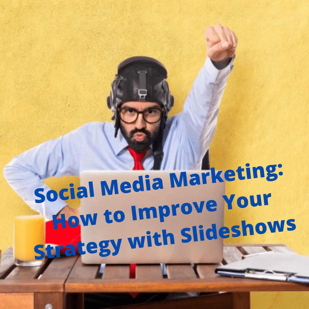 Social Media Marketing: 7 Tips to Improve Your Strategy with Images and Slideshows