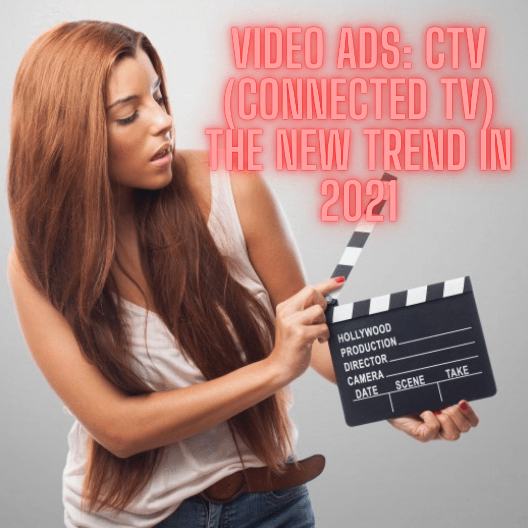 Video Ads: CTV (Connected TV) The New Trend in 2021