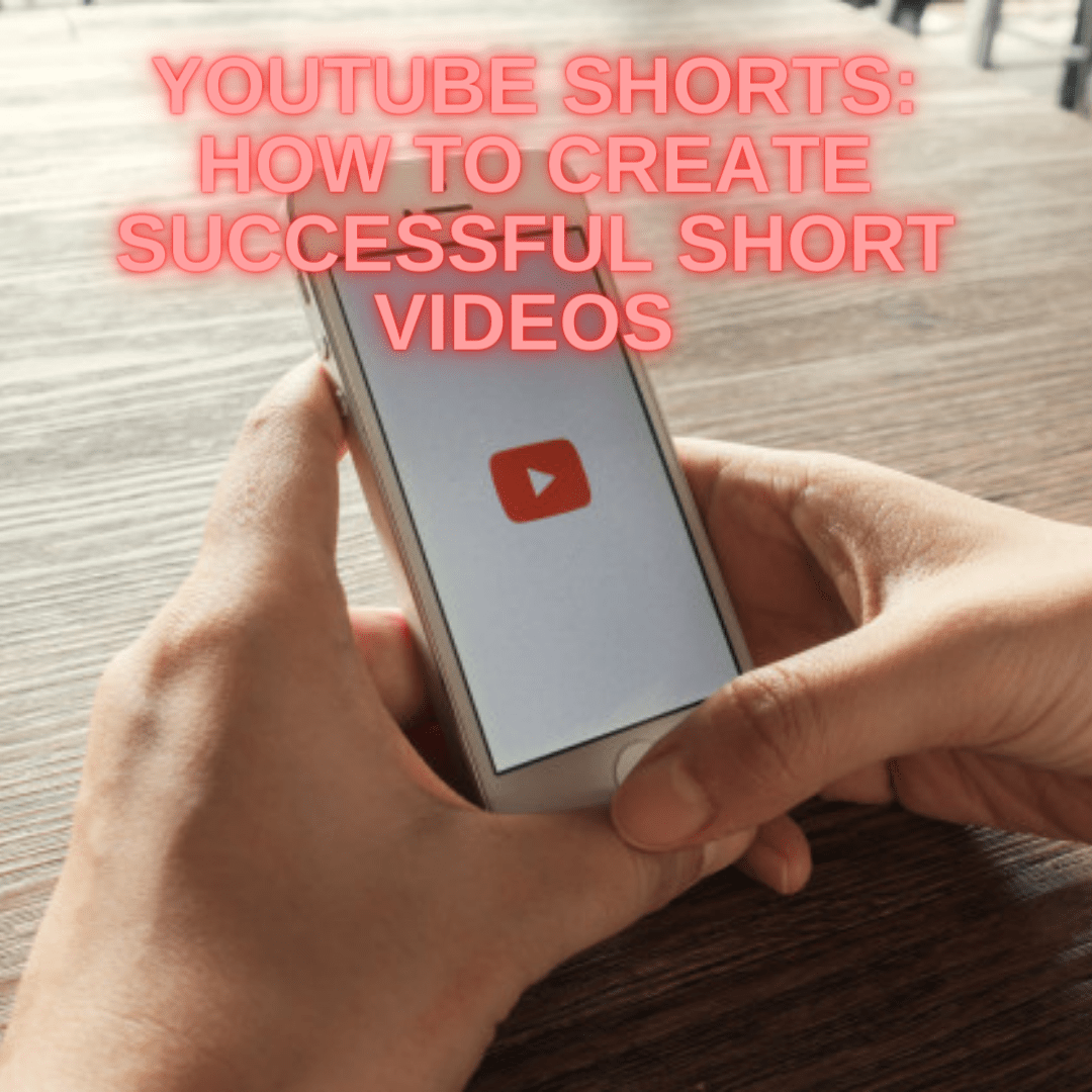 YouTube Shorts: 4 Tips on How to Create Successful Short Videos