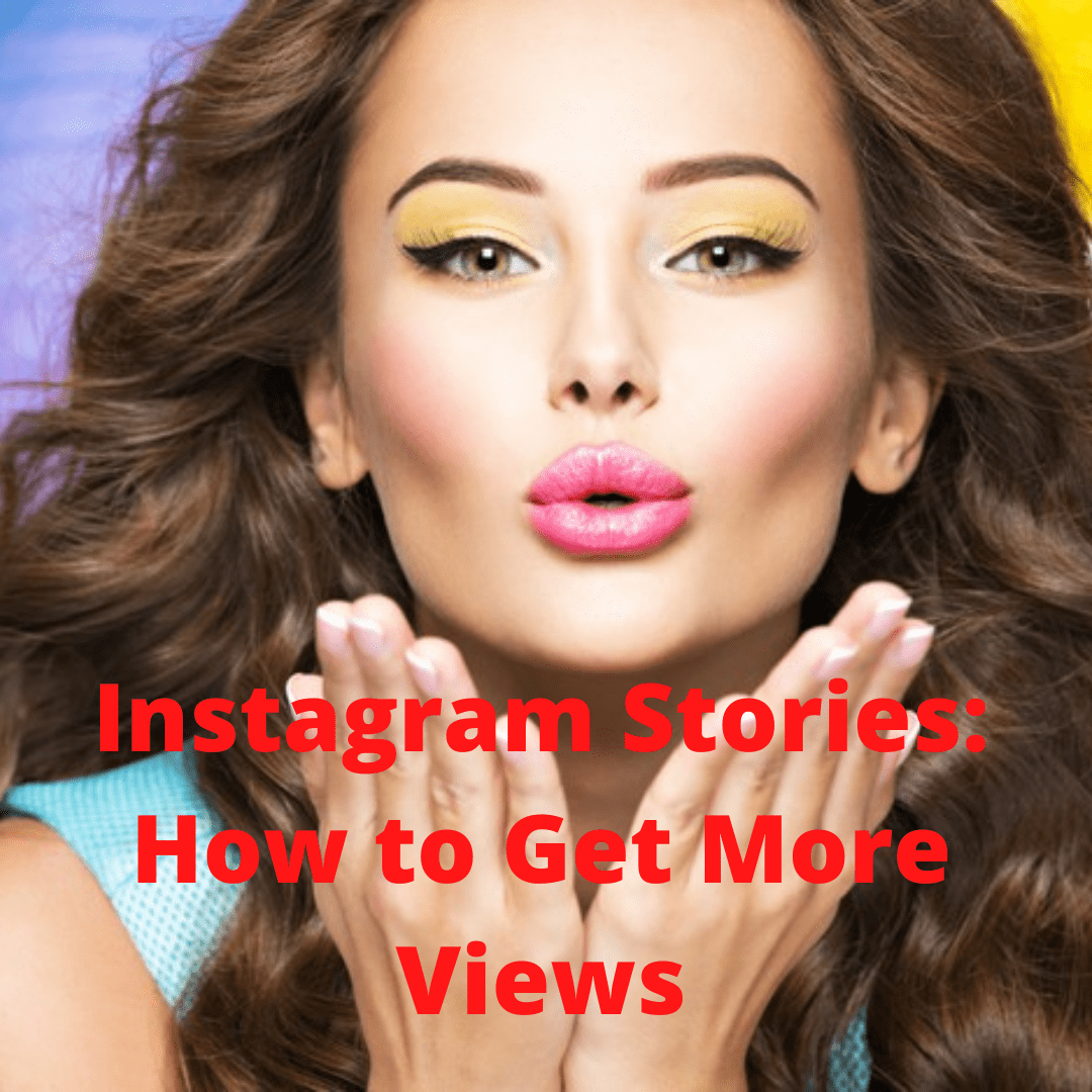 Instagram Stories: 6 Tips on How to Get More Views and Followers