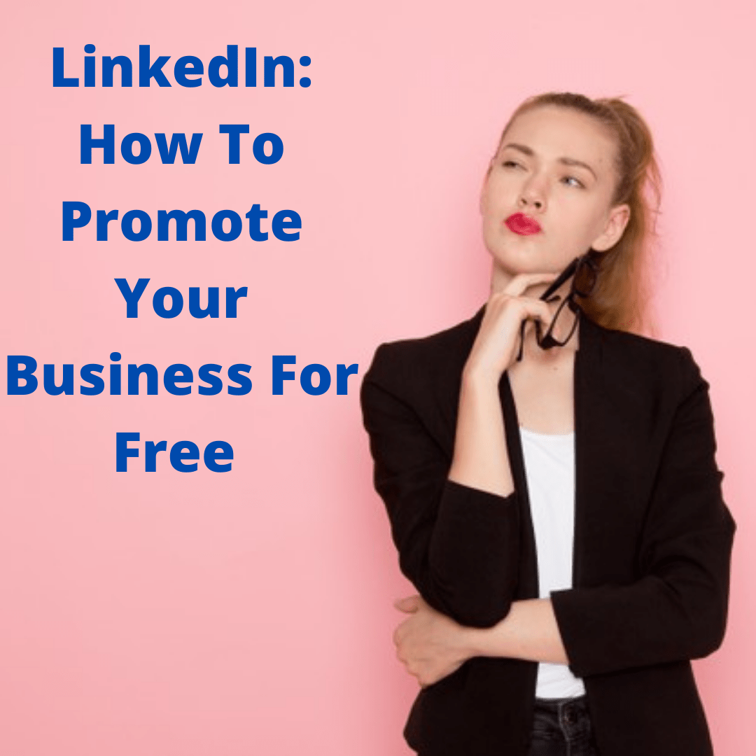 LinkedIn: 5 Tips on How To Promote Your Business For Free