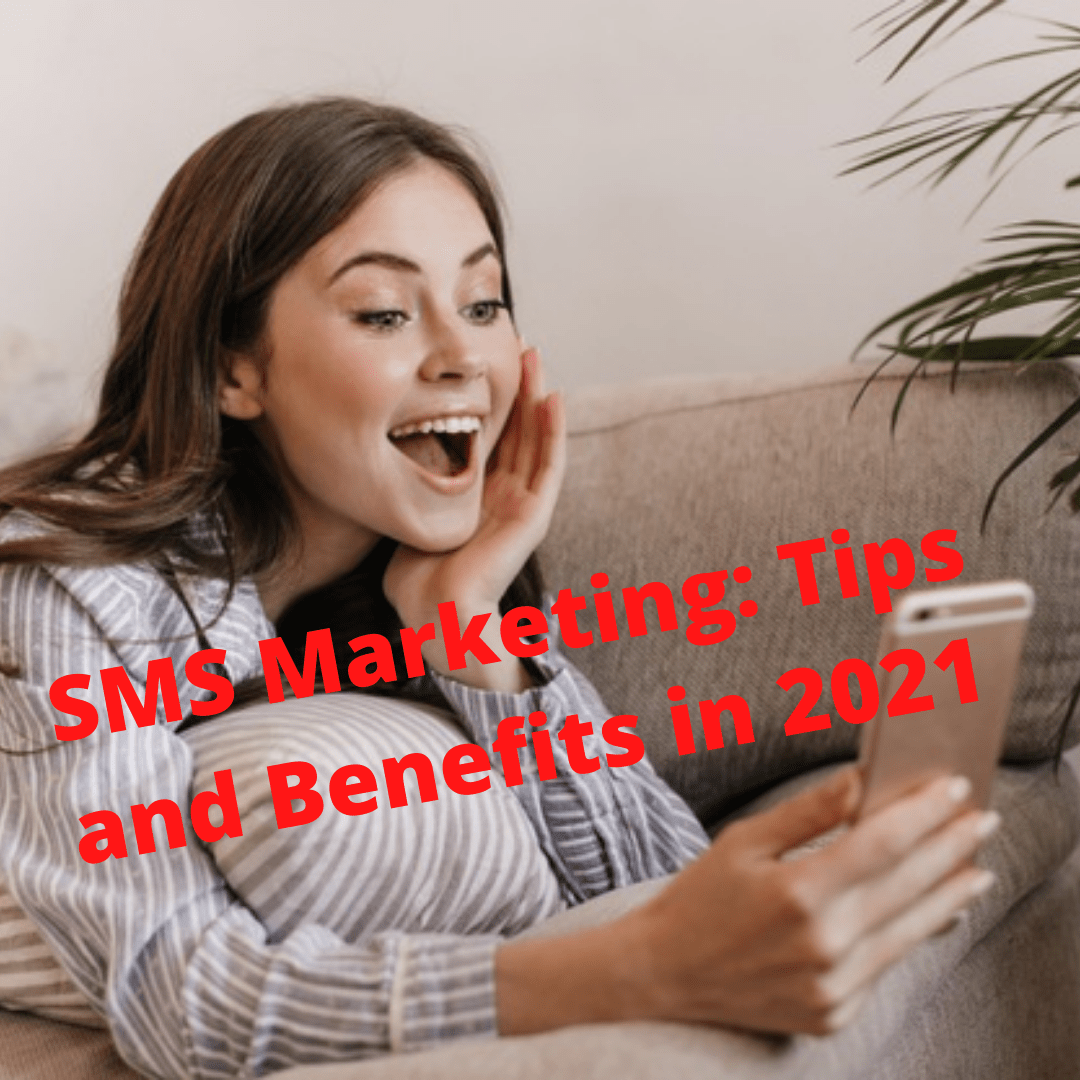 SMS Marketing: 12 Tips and Benefits You Need to Know in 2021