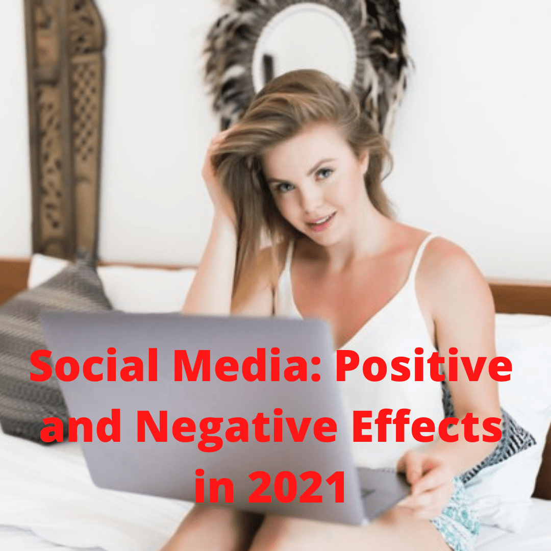 Social Media: Positive and Negative Effects in 2021