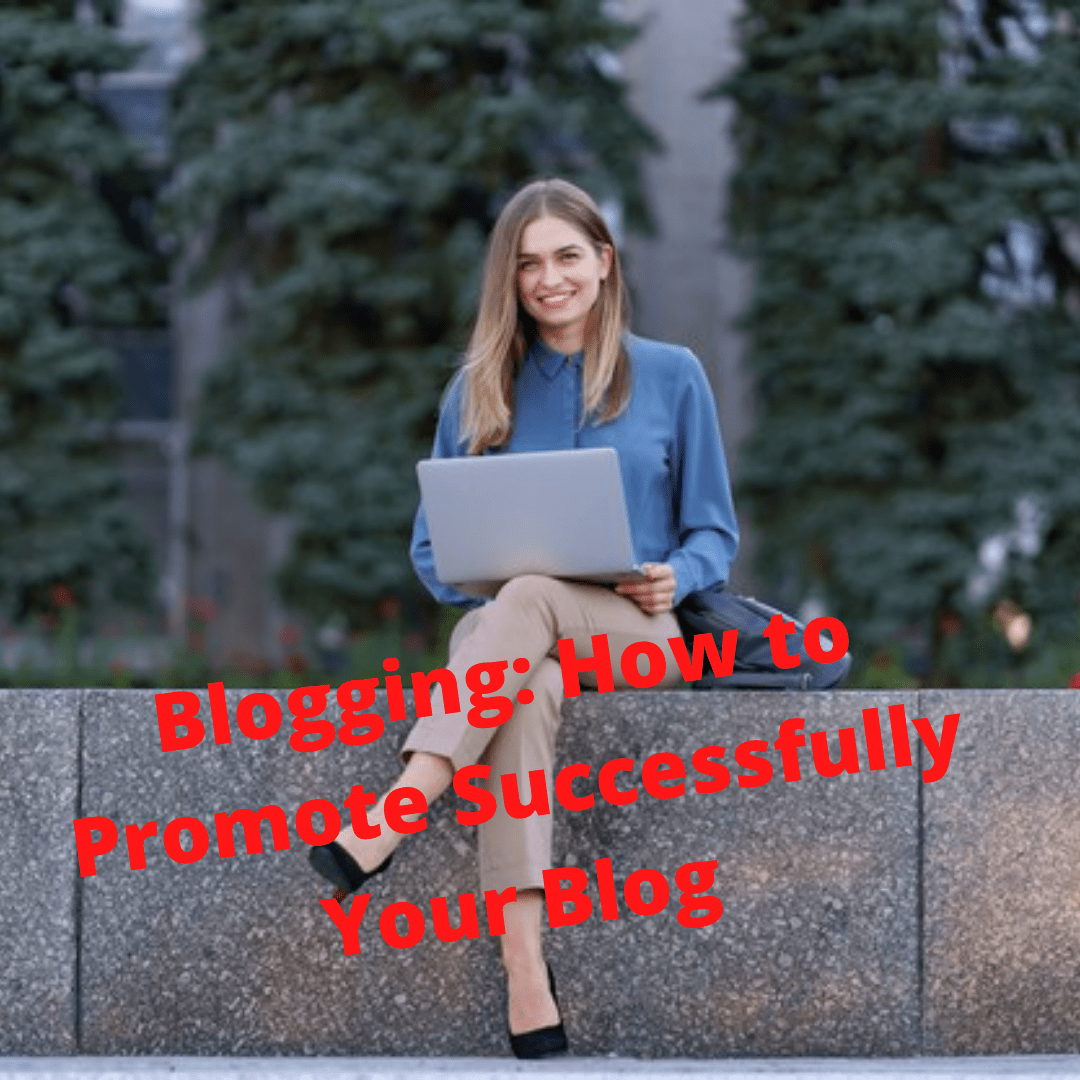 Blogging: 5 Tips on How to Promote Successfully Your Blog
