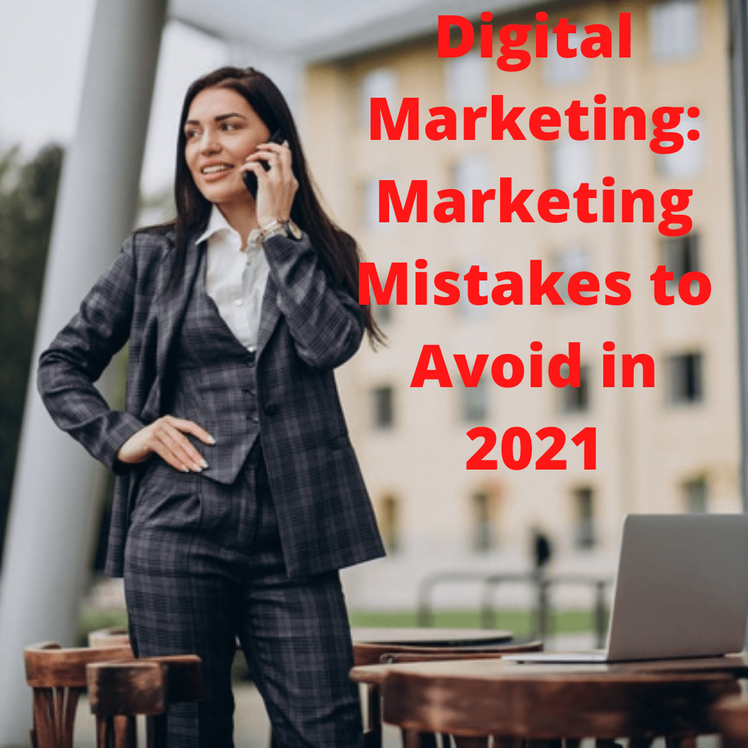 Digital Marketing: 5 Common Marketing Mistakes to Avoid in 2021