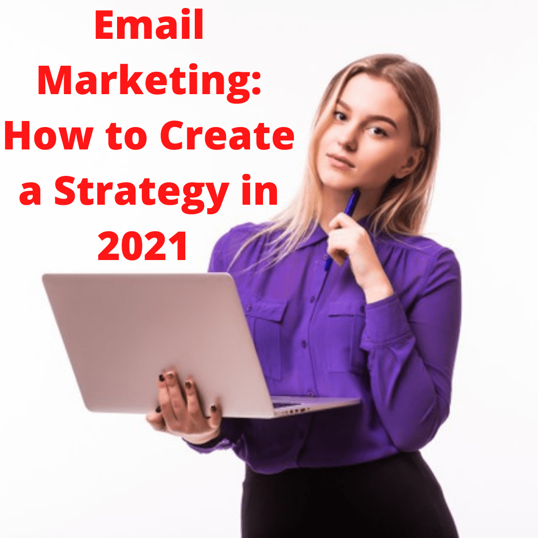 Email Marketing: Tips on How to Create an Effective Strategy in 2021