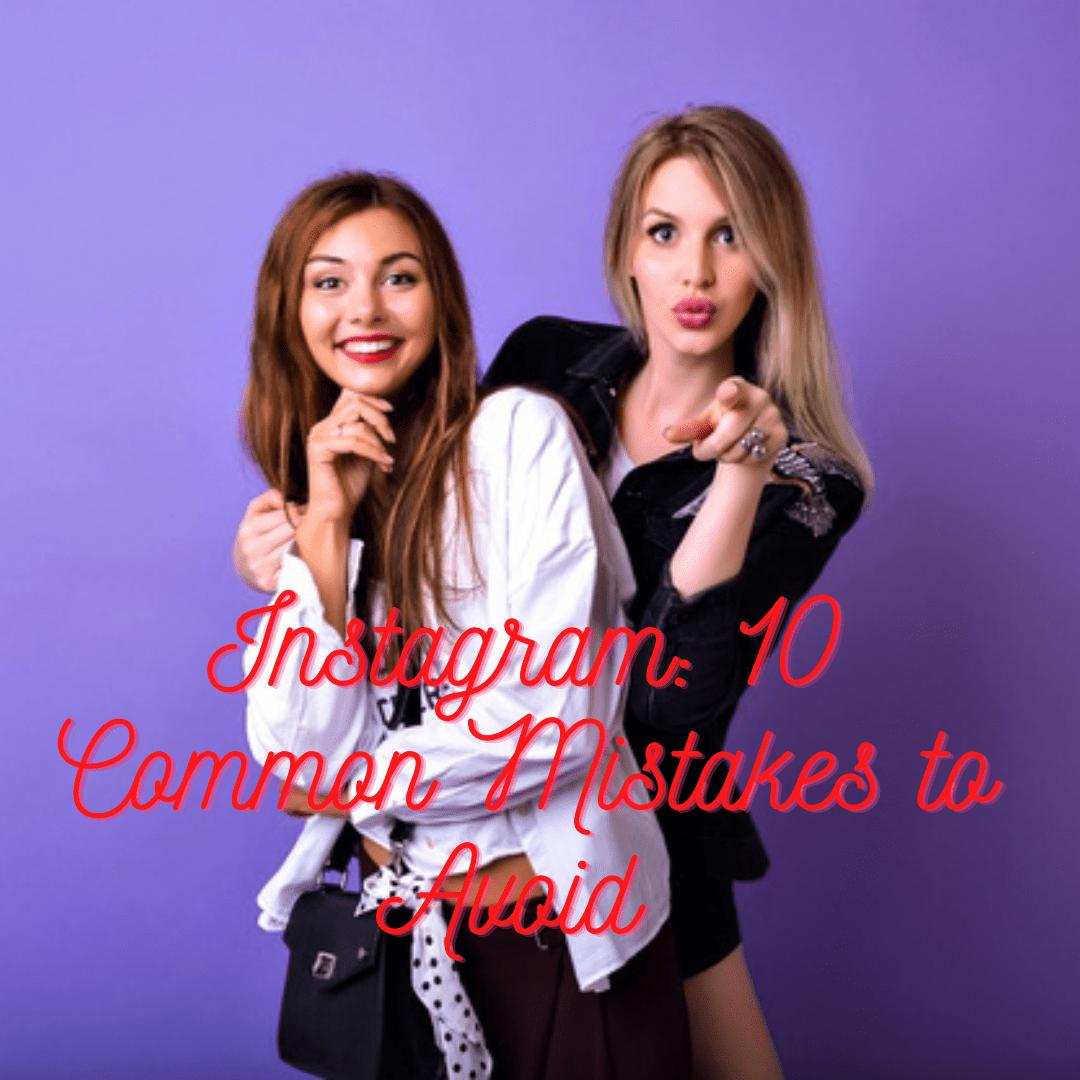 Instagram: 10 Common Mistakes to Avoid