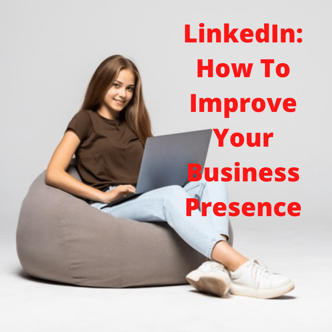 LinkedIn: 5 Tips on How To Improve Your Business Presence