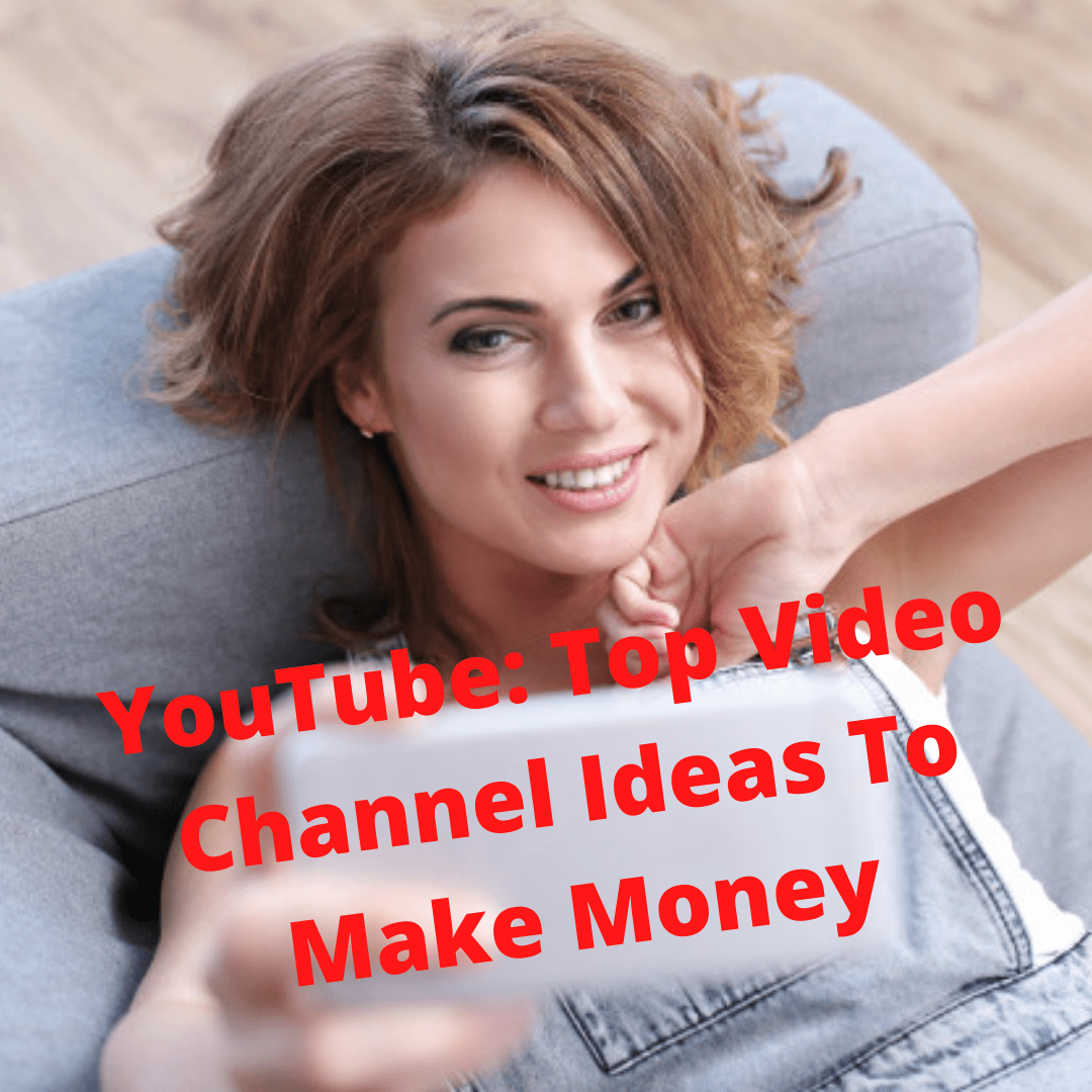 YouTube: Top Video Channel Ideas To Make Money and Best Time To Upload Videos