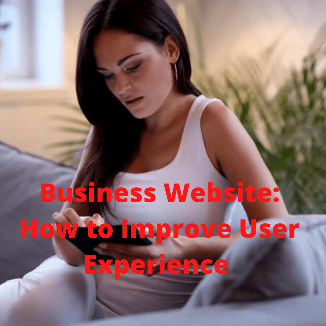 Business Website: 4 Tips on How to Improve User Experience