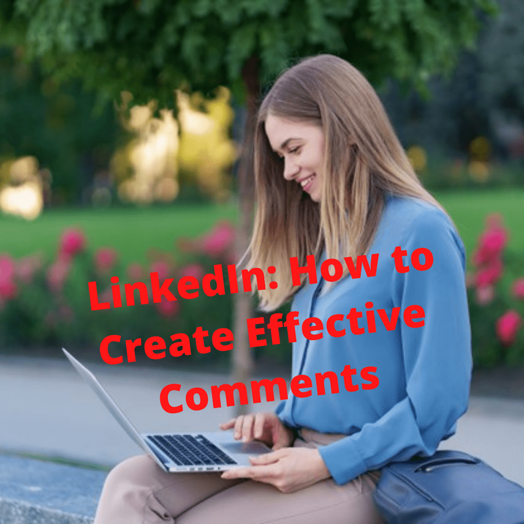 LinkedIn: Tips on How to Create Effective Comments
