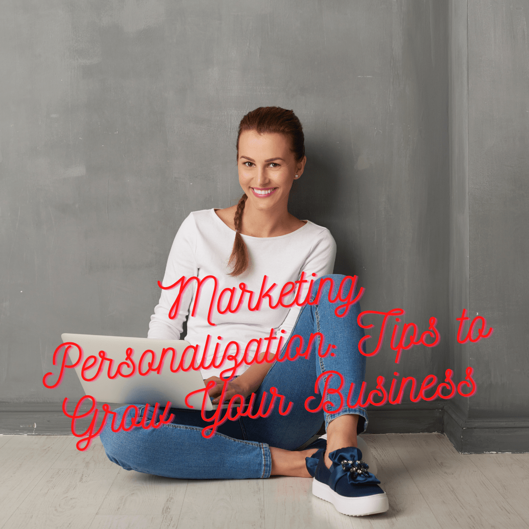 Marketing Personalization: 4 Tips on How to Grow Your Business