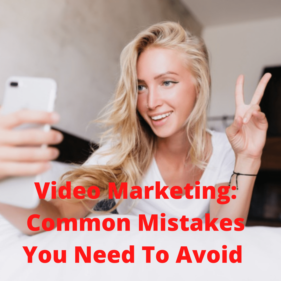 Video Marketing: 5 Common Mistakes You Need To Avoid