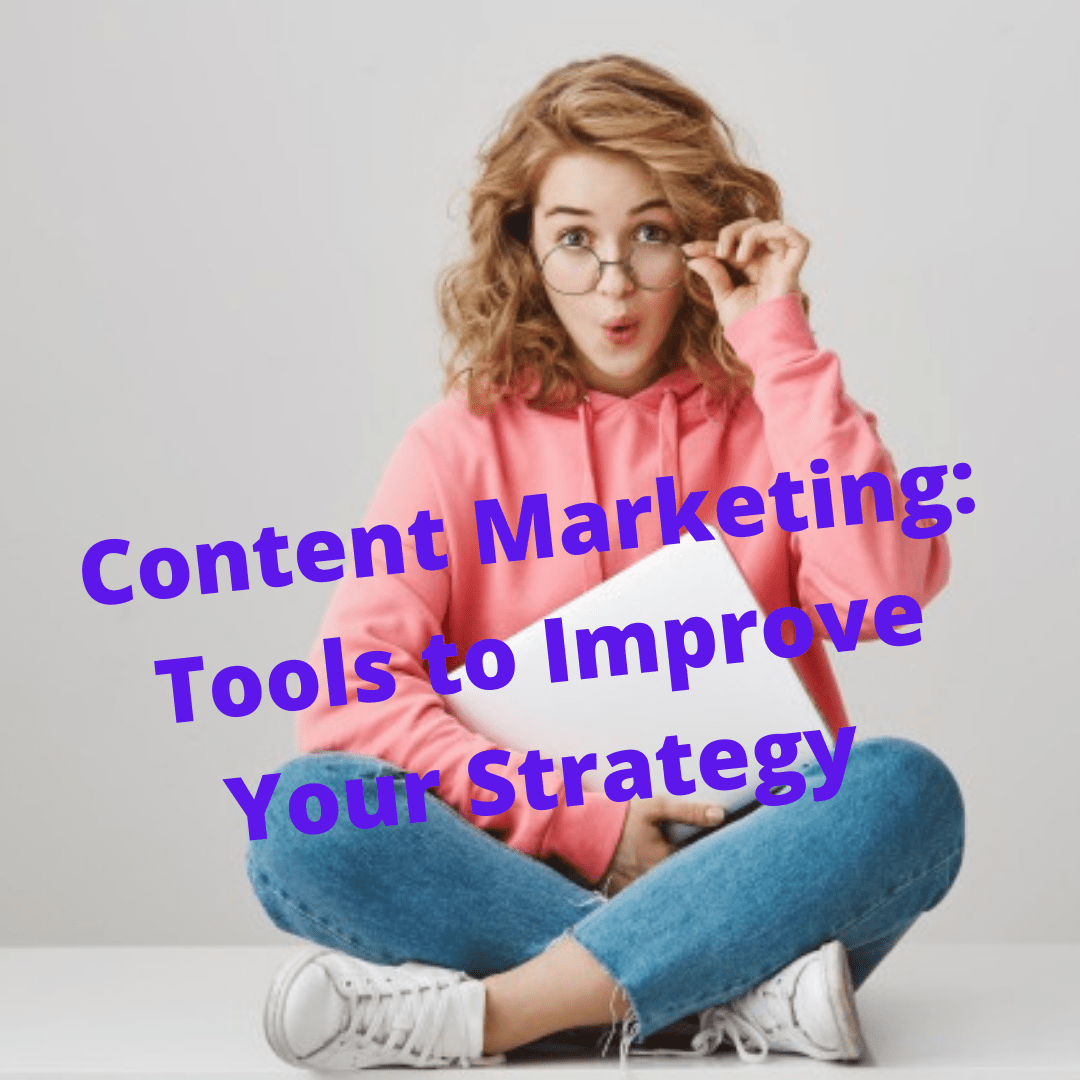 Content Marketing: Useful Tools to Improve Your Strategy in 2021