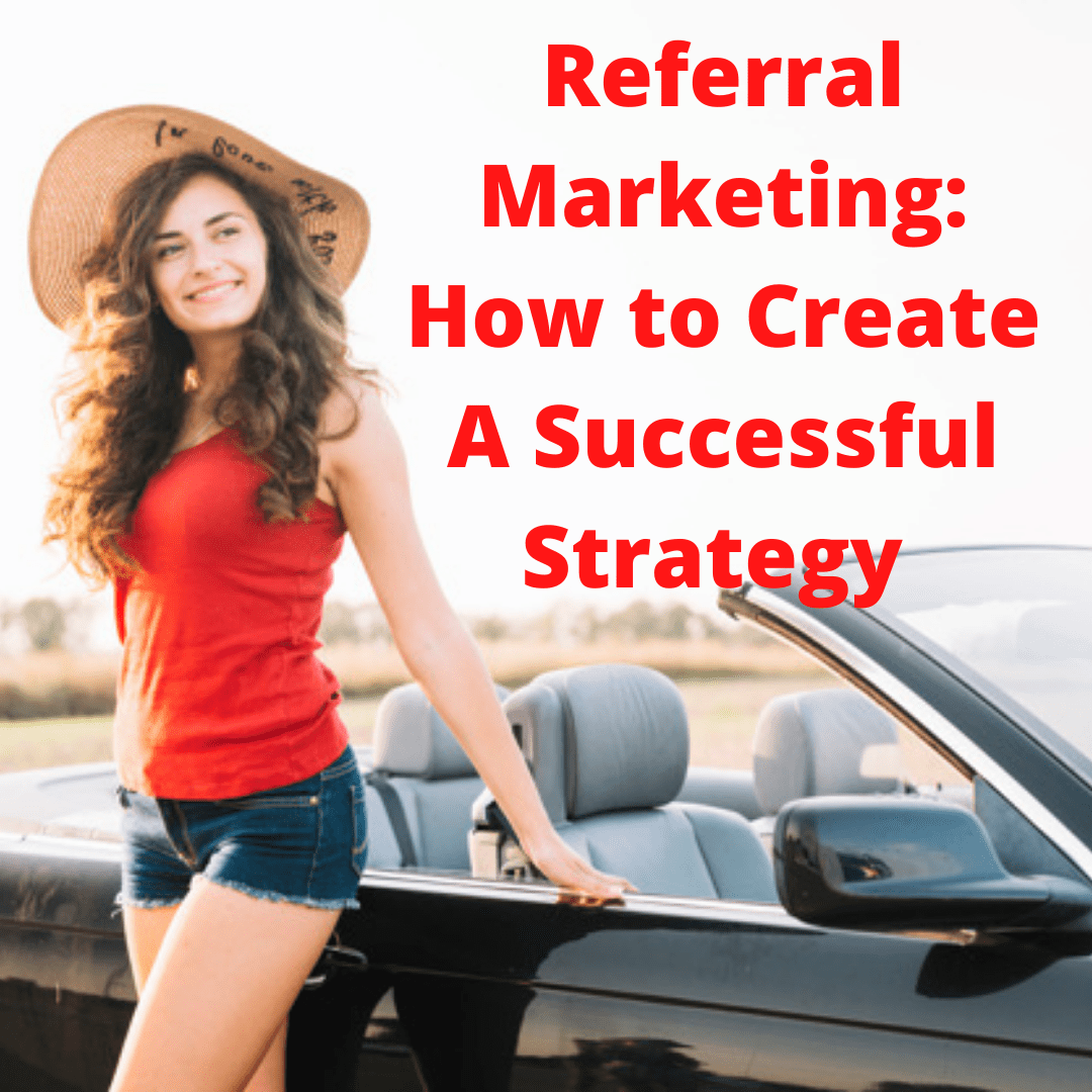 Referral Marketing: 6 Tips on How to Create A Successful Strategy