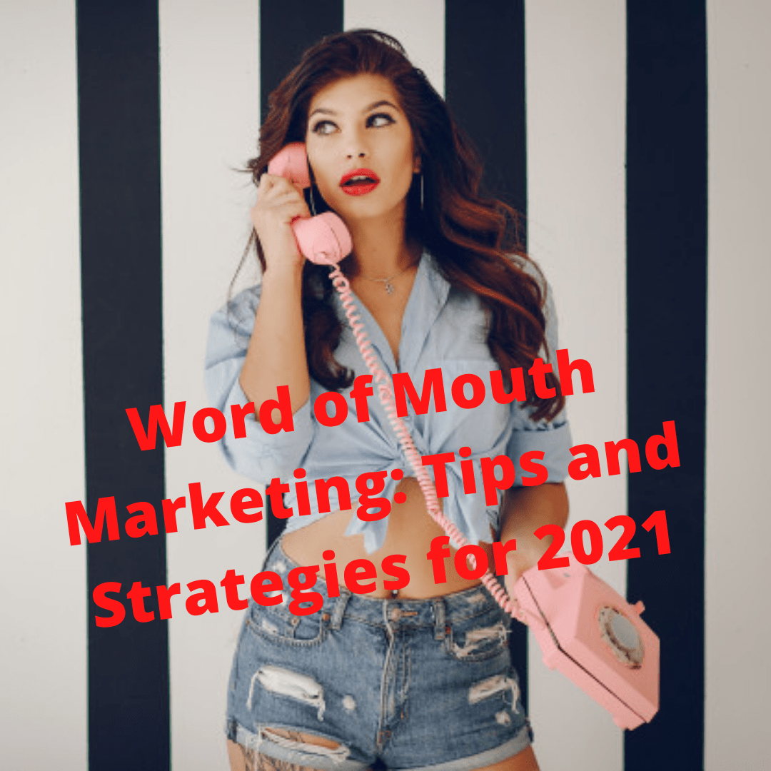 Word of Mouth Marketing: 5 Tips and Strategies for 2021