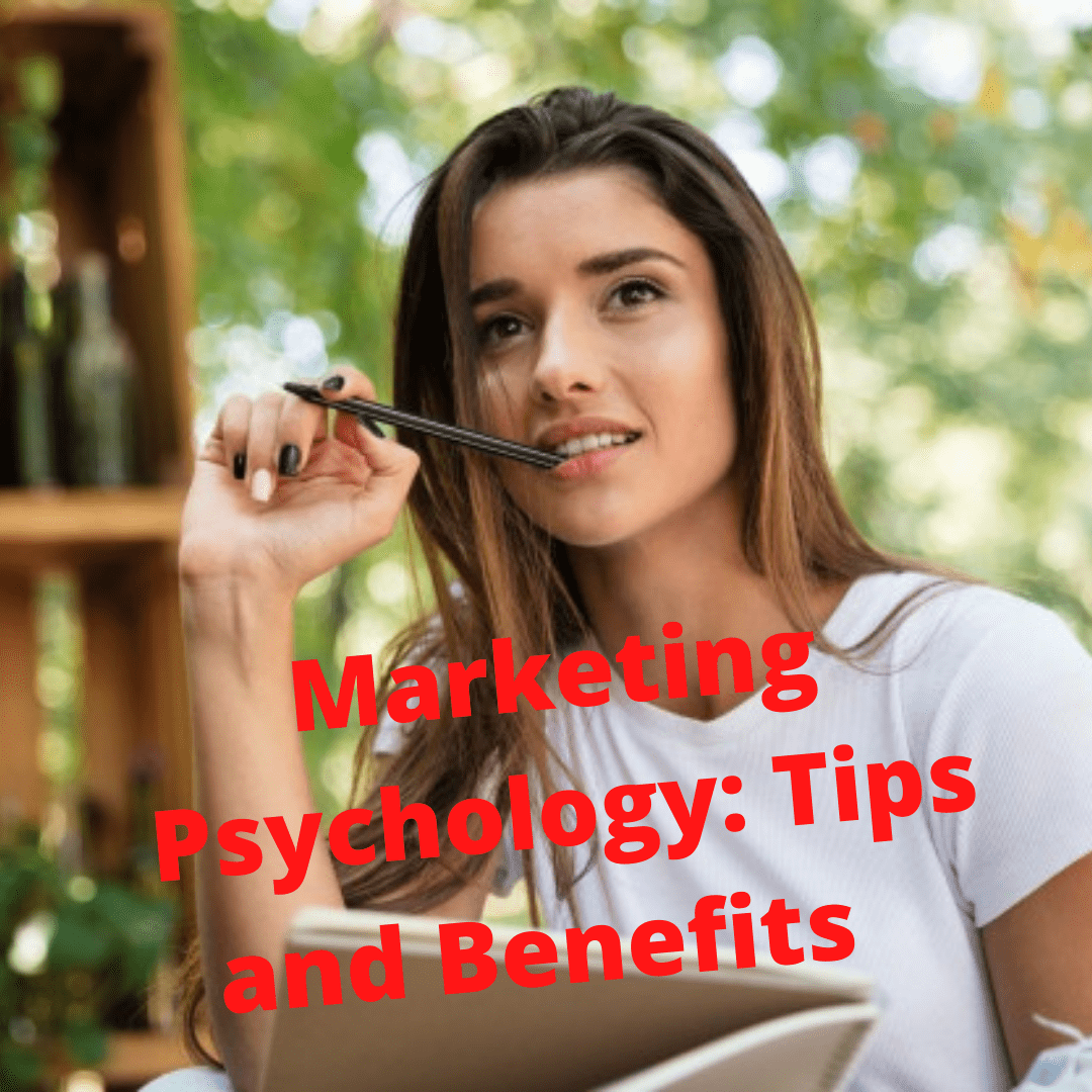 Marketing Psychology: Tips and Benefits - How to Grow Your Business