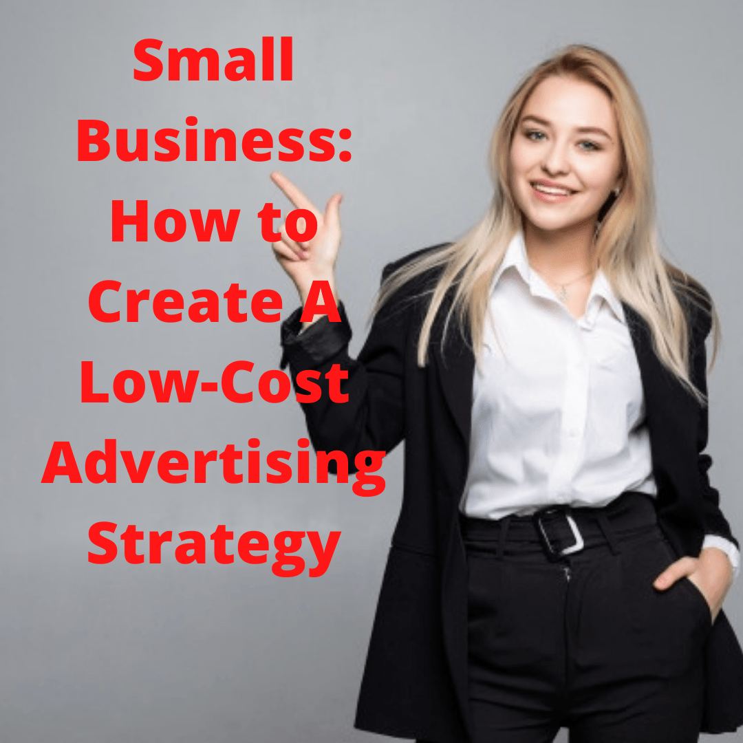 Small Business: 7 Tips on How to Create A Low-Cost Advertising Strategy